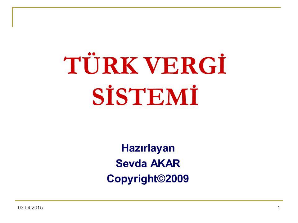 03.04.20151 TÜRK VERGİ SİSTEMİ Hazırlayan Sevda AKAR Copyright©2009