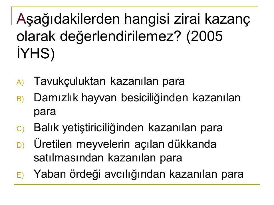 Aşağıdakilerden hangisi zirai kazanç olarak değerlendirilemez? (2005 İYHS) A) Tavukçuluktan kazanılan para B) Damızlık hayvan besiciliğinden kazanılan