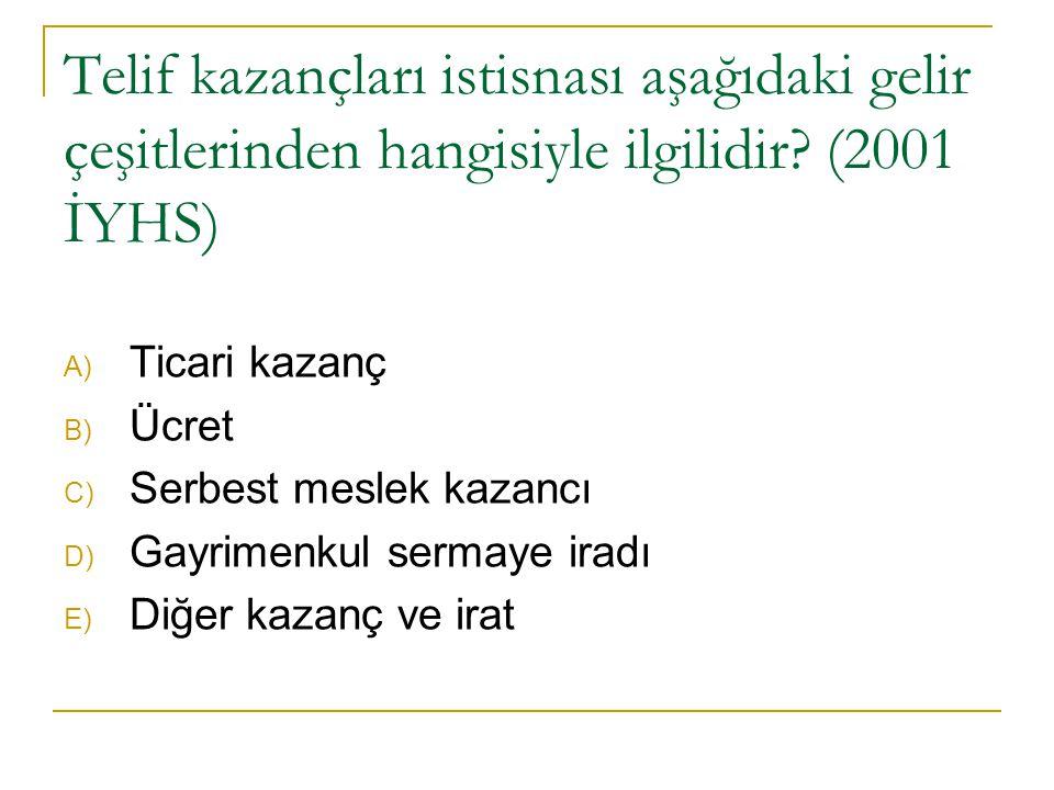 Telif kazançları istisnası aşağıdaki gelir çeşitlerinden hangisiyle ilgilidir? (2001 İYHS) A) Ticari kazanç B) Ücret C) Serbest meslek kazancı D) Gayr