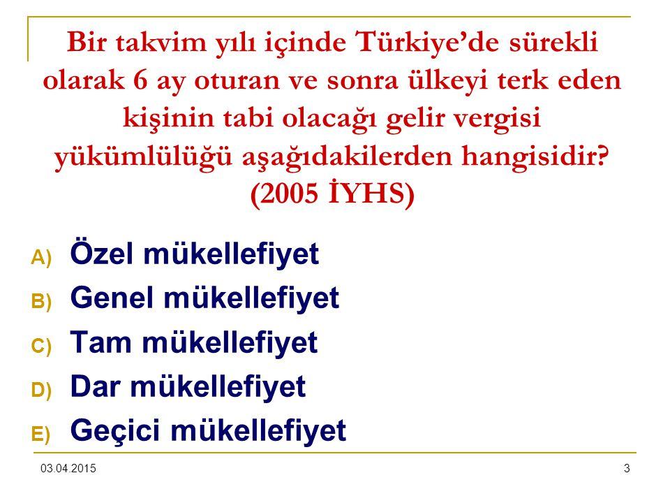 03.04.20153 Bir takvim yılı içinde Türkiye'de sürekli olarak 6 ay oturan ve sonra ülkeyi terk eden kişinin tabi olacağı gelir vergisi yükümlülüğü aşağ