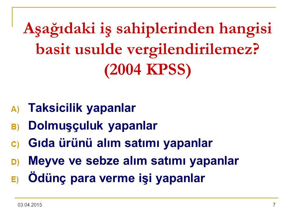 03.04.20157 Aşağıdaki iş sahiplerinden hangisi basit usulde vergilendirilemez? (2004 KPSS) A) Taksicilik yapanlar B) Dolmuşçuluk yapanlar C) Gıda ürün