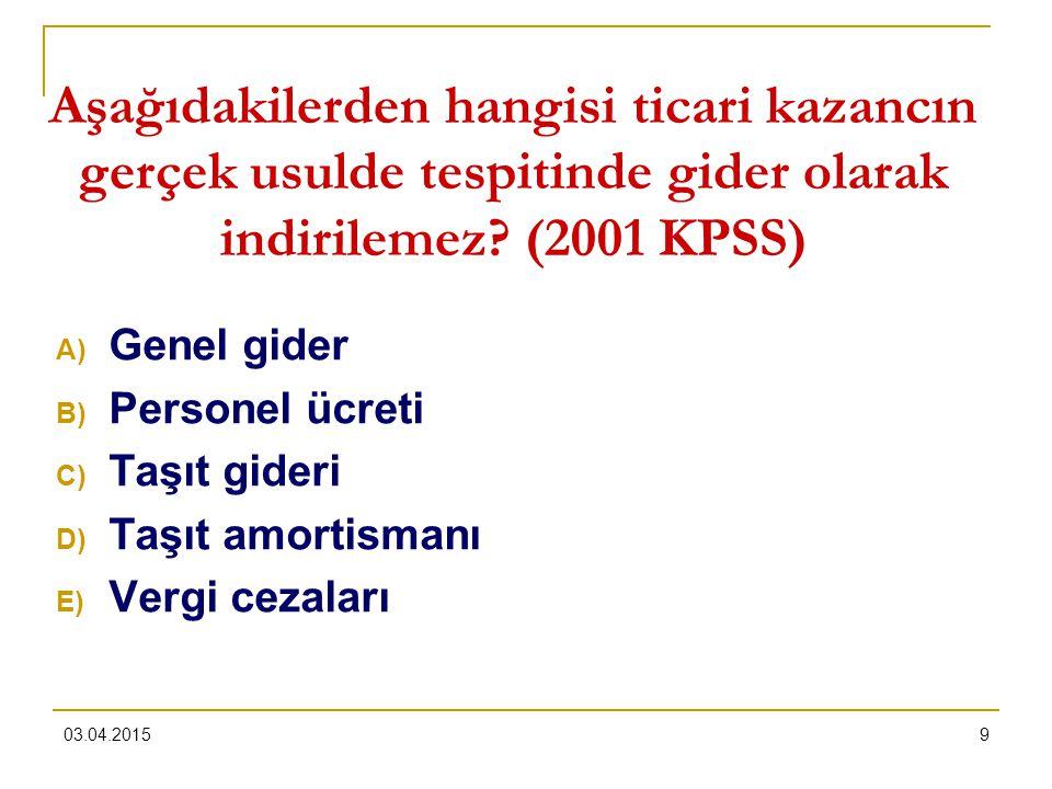 03.04.20159 Aşağıdakilerden hangisi ticari kazancın gerçek usulde tespitinde gider olarak indirilemez? (2001 KPSS) A) Genel gider B) Personel ücreti C
