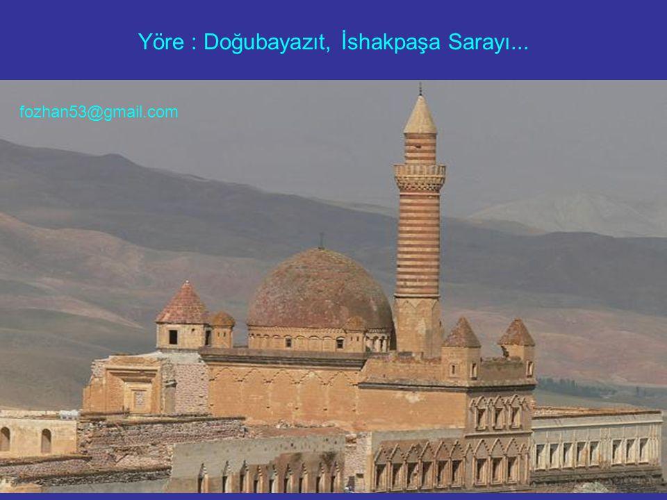 Yöre : Doğubayazıt, İshakpaşa Sarayı... fozhan53@gmail.com