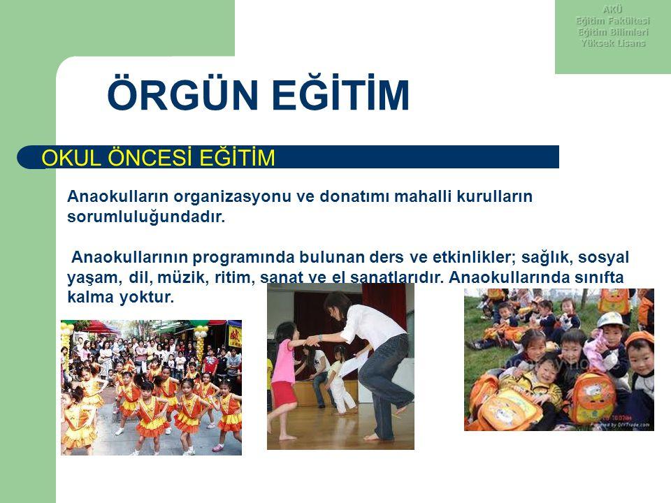 ÖRGÜN EĞİTİM Anaokulların organizasyonu ve donatımı mahalli kurulların sorumluluğundadır. Anaokullarının programında bulunan ders ve etkinlikler; sağl