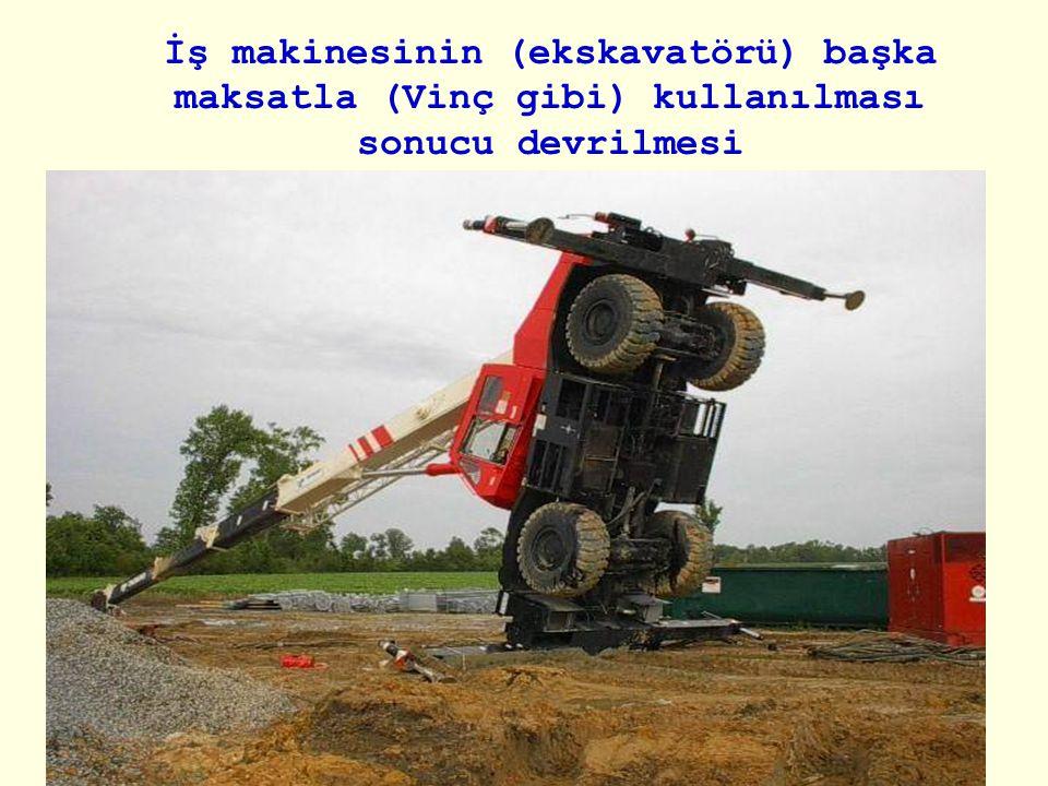 İş makinesinin (ekskavatörü) başka maksatla (Vinç gibi) kullanılması sonucu devrilmesi