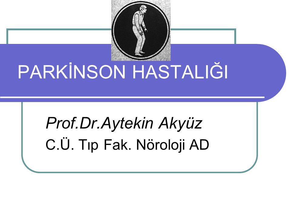 PARKİNSON HASTALIĞI Prof.Dr.Aytekin Akyüz C.Ü. Tıp Fak. Nöroloji AD