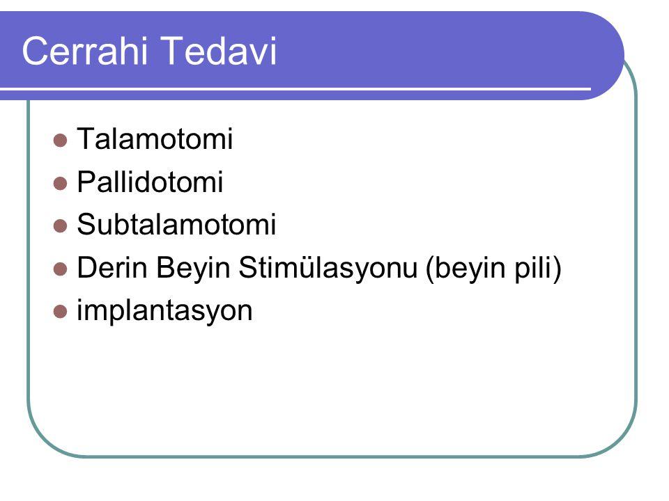 Cerrahi Tedavi Talamotomi Pallidotomi Subtalamotomi Derin Beyin Stimülasyonu (beyin pili) implantasyon