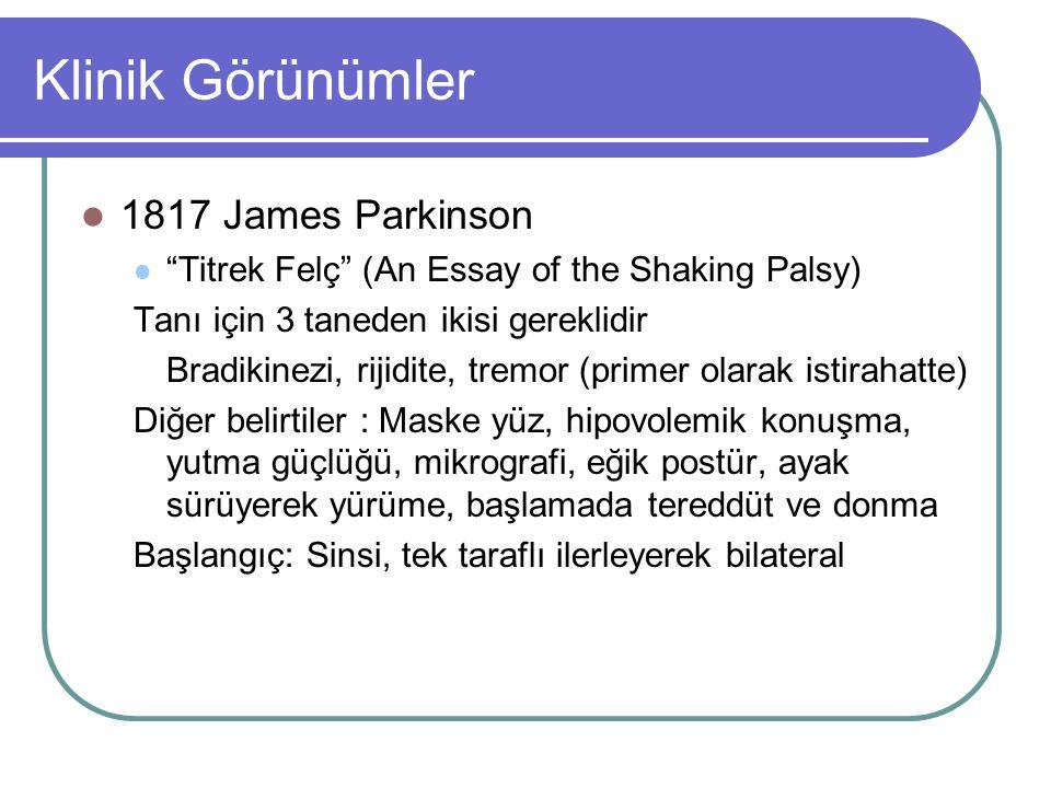 """Klinik Görünümler 1817 James Parkinson """"Titrek Felç"""" (An Essay of the Shaking Palsy) Tanı için 3 taneden ikisi gereklidir Bradikinezi, rijidite, tremo"""