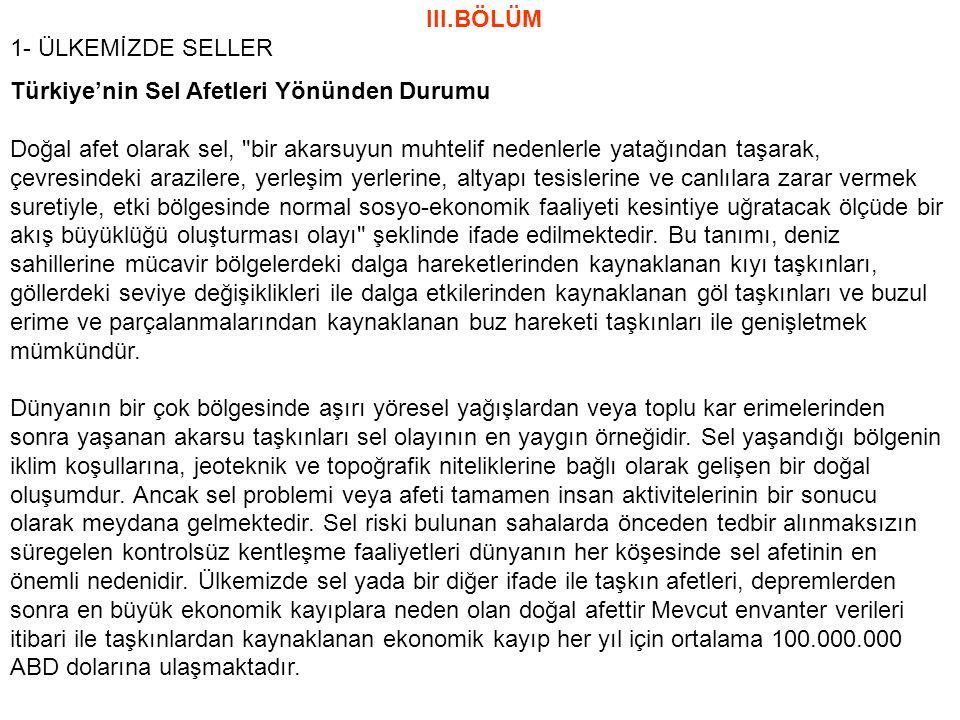 III.BÖLÜM 1- ÜLKEMİZDE SELLER Türkiye'nin Sel Afetleri Yönünden Durumu Doğal afet olarak sel,