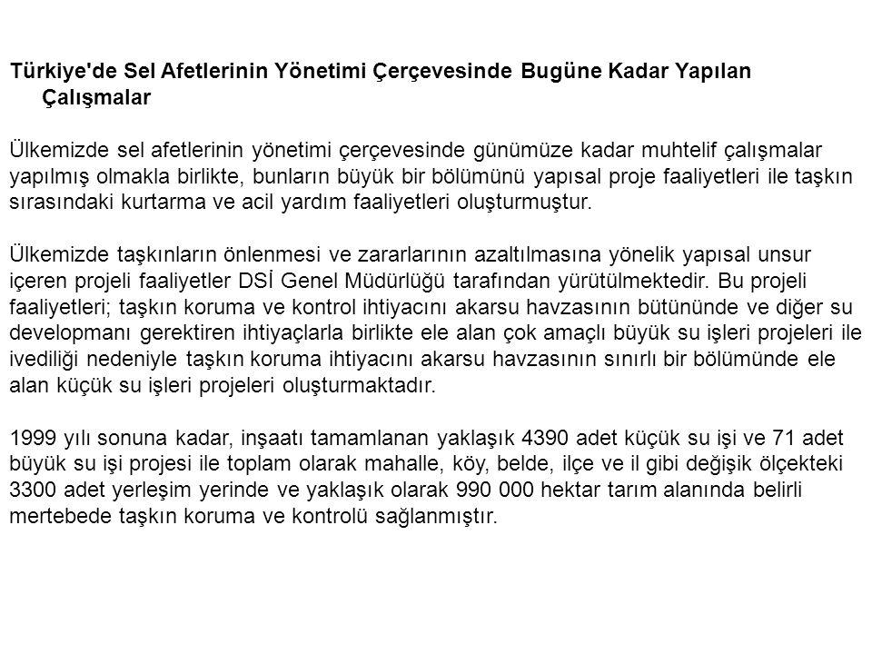 Türkiye'de Sel Afetlerinin Yönetimi Çerçevesinde Bugüne Kadar Yapılan Çalışmalar Ülkemizde sel afetlerinin yönetimi çerçevesinde günümüze kadar muhtel