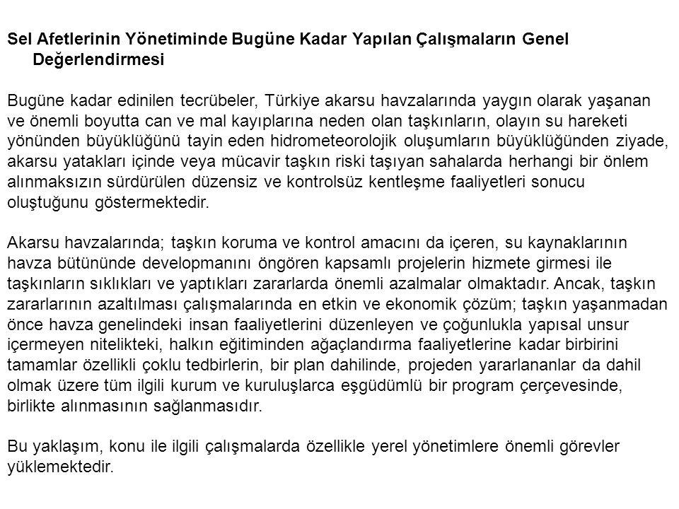 Sel Afetlerinin Yönetiminde Bugüne Kadar Yapılan Çalışmaların Genel Değerlendirmesi Bugüne kadar edinilen tecrübeler, Türkiye akarsu havzalarında yayg