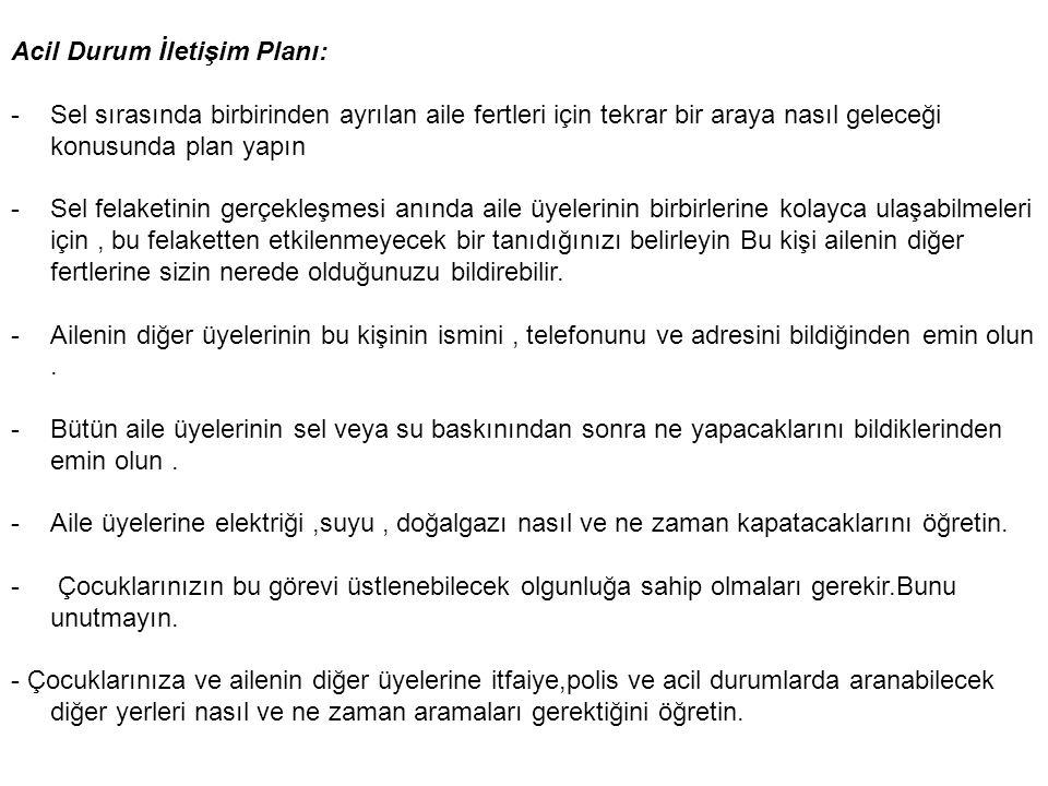 Acil Durum İletişim Planı: -Sel sırasında birbirinden ayrılan aile fertleri için tekrar bir araya nasıl geleceği konusunda plan yapın -Sel felaketinin