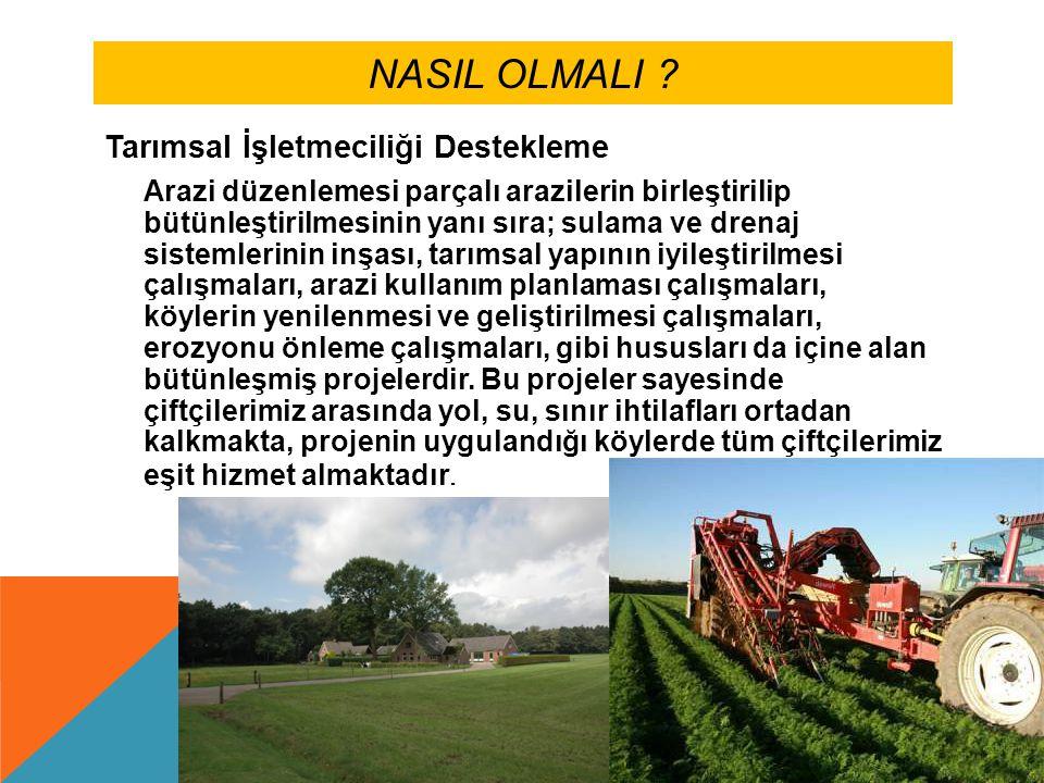 NASIL OLMALI ? Tarımsal İşletmeciliği Destekleme Arazi düzenlemesi parçalı arazilerin birleştirilip bütünleştirilmesinin yanı sıra; sulama ve drenaj s