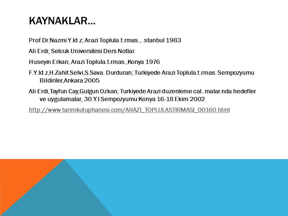 KAYNAKLAR... Prof.Dr.Nazmi Y.ld.z; Arazi Toplula.t.rmas.,.stanbul 1983 Ali Erdi; Selcuk Universitesi Ders Notlar. Huseyin Erkan; Arazi Toplula.t.rmas.