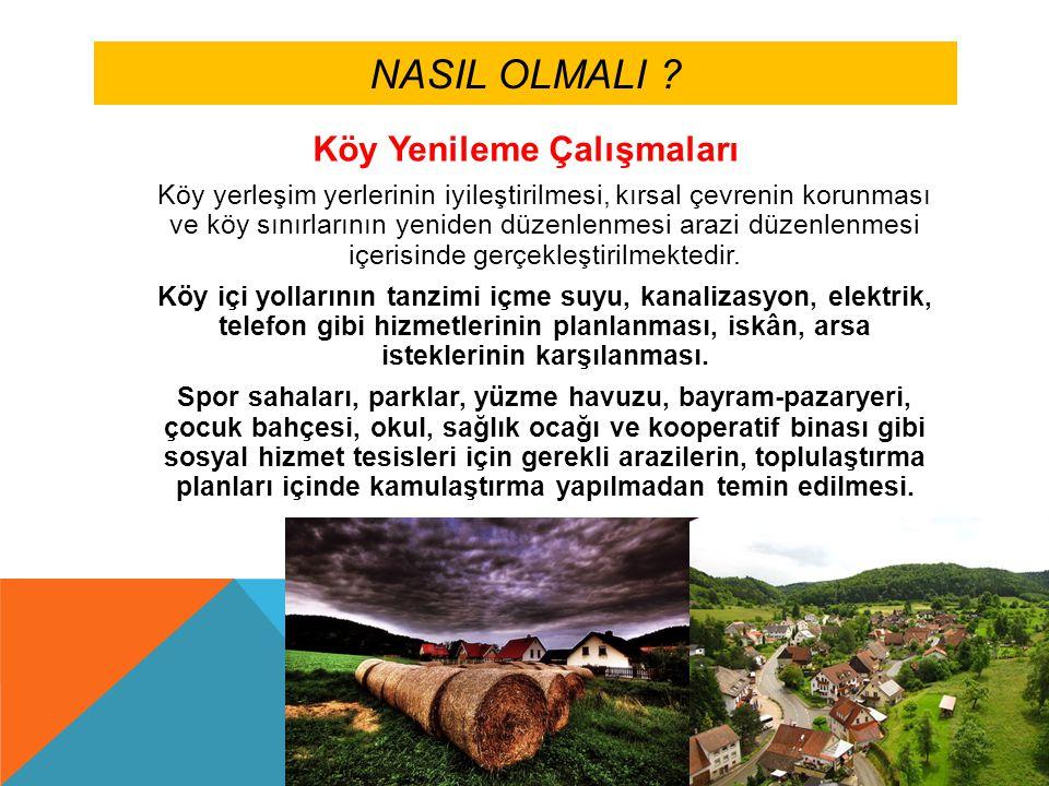 NASIL OLMALI ? Köy Yenileme Çalışmaları Köy yerleşim yerlerinin iyileştirilmesi, kırsal çevrenin korunması ve köy sınırlarının yeniden düzenlenmesi ar