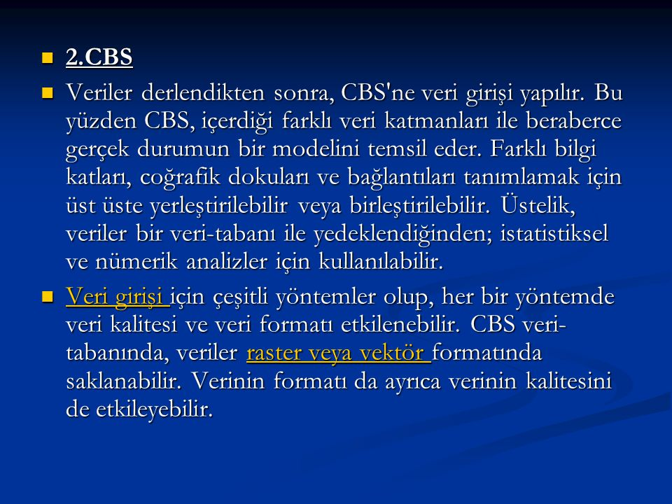 2.CBS 2.CBS Veriler derlendikten sonra, CBS'ne veri girişi yapılır. Bu yüzden CBS, içerdiği farklı veri katmanları ile beraberce gerçek durumun bir mo