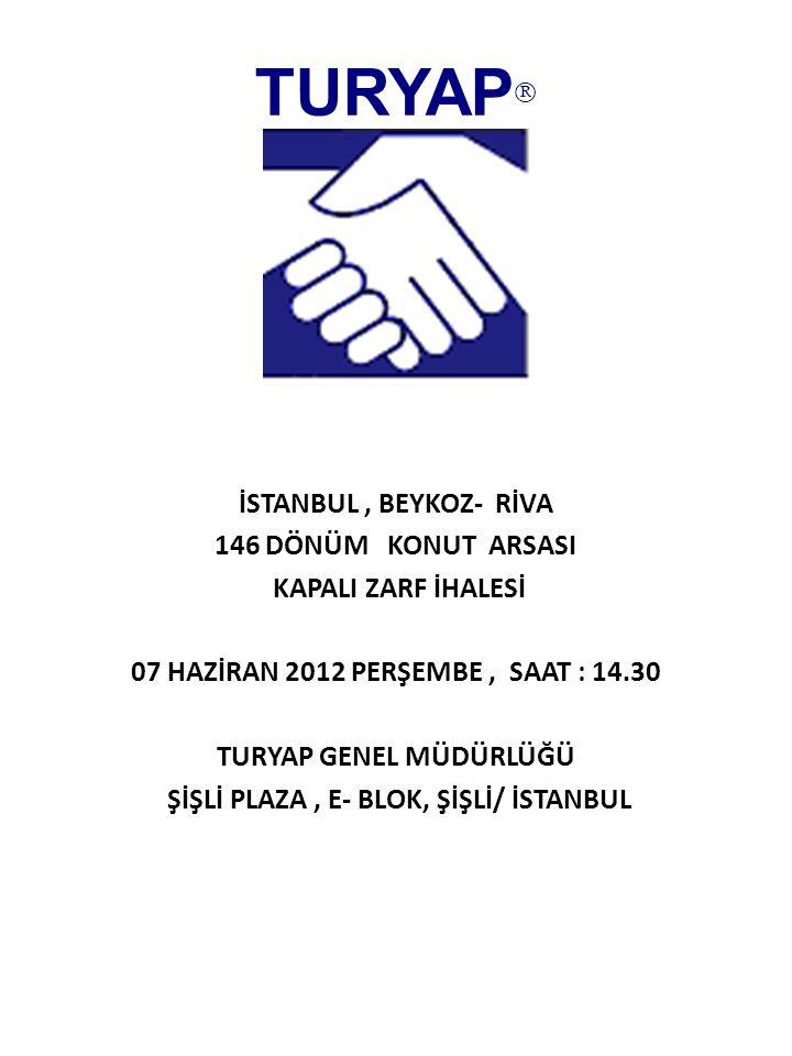 İSTANBUL, BEYKOZ- RİVA 146 DÖNÜM KONUT ARSASI KAPALI ZARF İHALESİ 07 HAZİRAN 2012 PERŞEMBE, SAAT : 14.30 TURYAP GENEL MÜDÜRLÜĞÜ ŞİŞLİ PLAZA, E- BLOK, ŞİŞLİ/ İSTANBUL TURYAP 