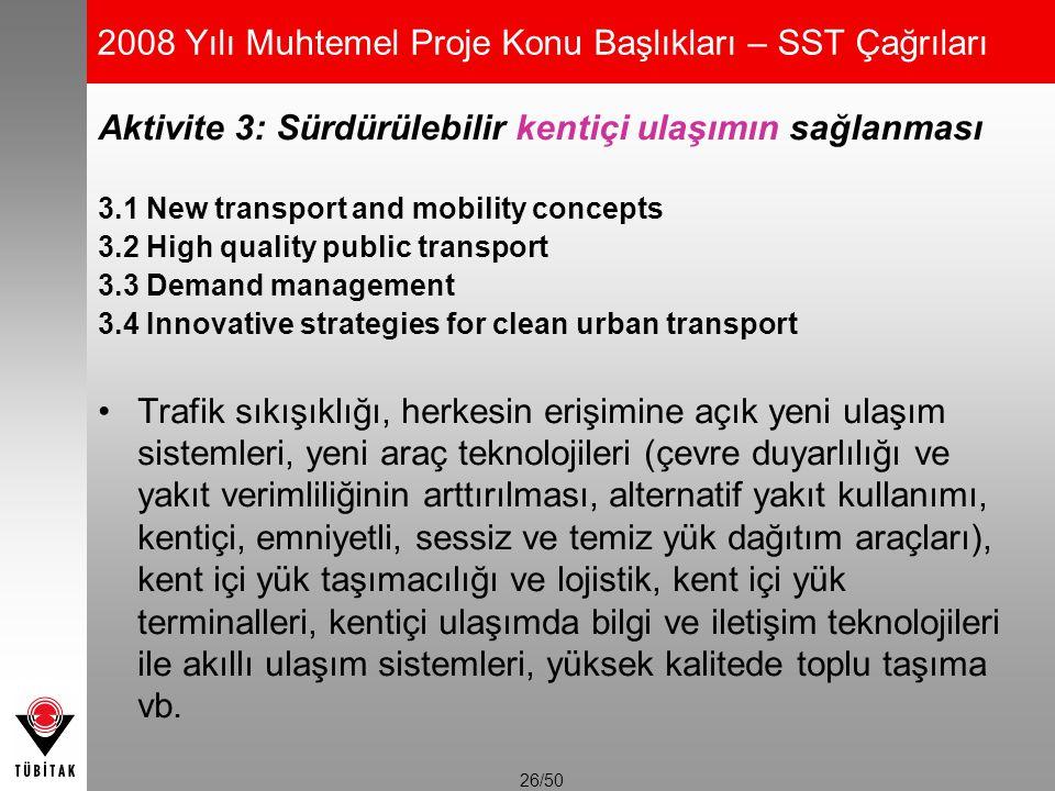 26/50 2008 Yılı Muhtemel Proje Konu Başlıkları – SST Çağrıları Aktivite 3: Sürdürülebilir kentiçi ulaşımın sağlanması 3.1 New transport and mobility c