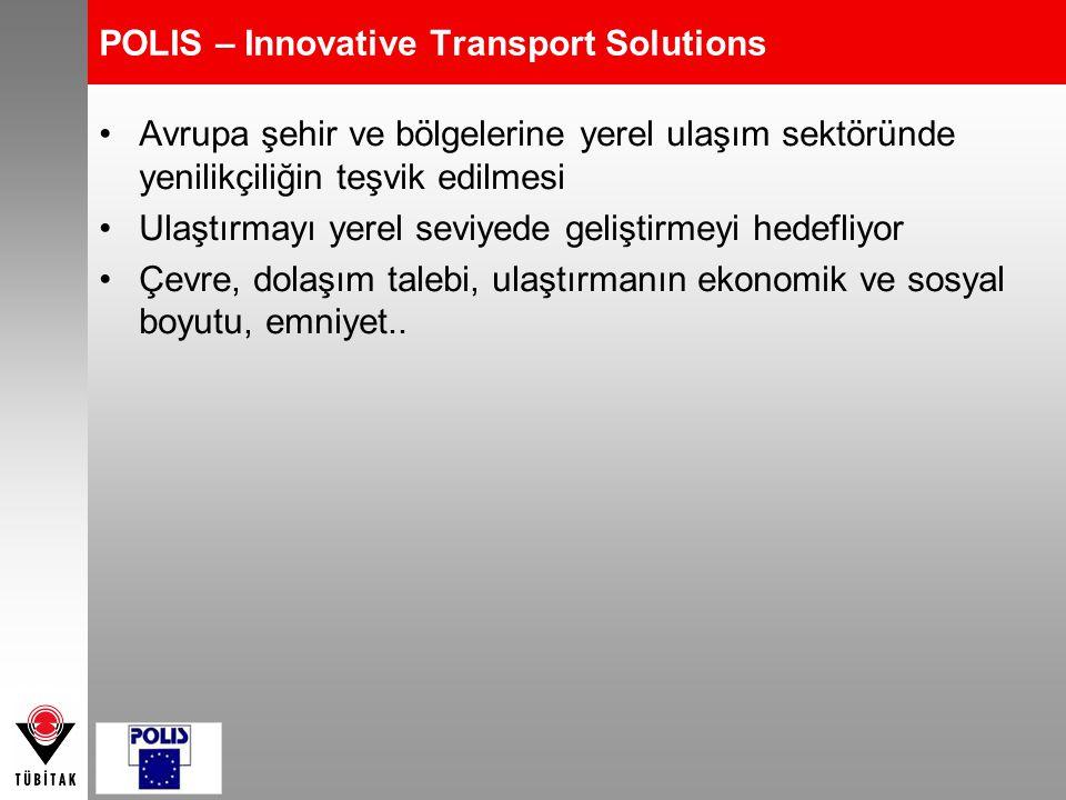 POLIS – Innovative Transport Solutions Avrupa şehir ve bölgelerine yerel ulaşım sektöründe yenilikçiliğin teşvik edilmesi Ulaştırmayı yerel seviyede g