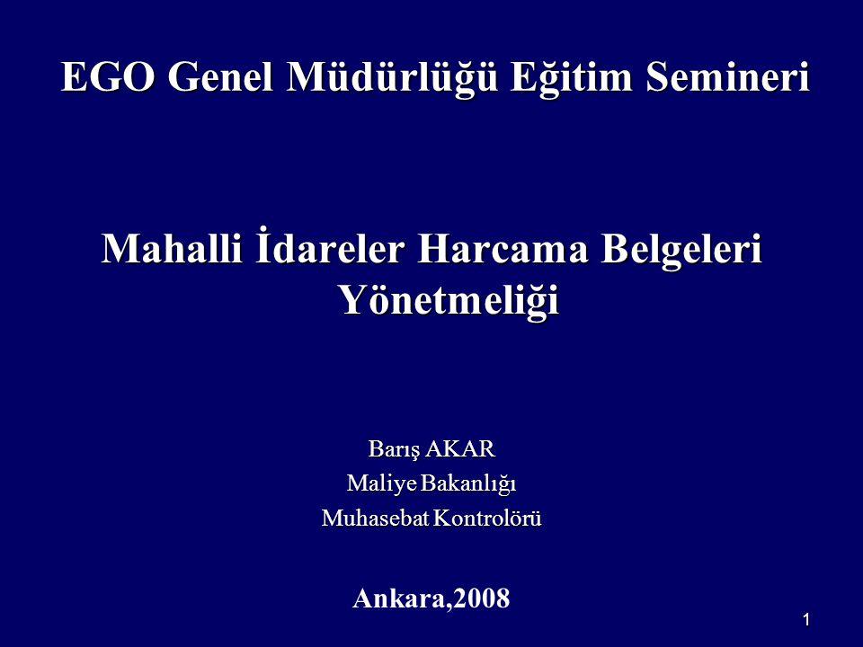 1 EGO Genel Müdürlüğü Eğitim Semineri Mahalli İdareler Harcama Belgeleri Yönetmeliği Barış AKAR Maliye Bakanlığı Muhasebat Kontrolörü Ankara,2008