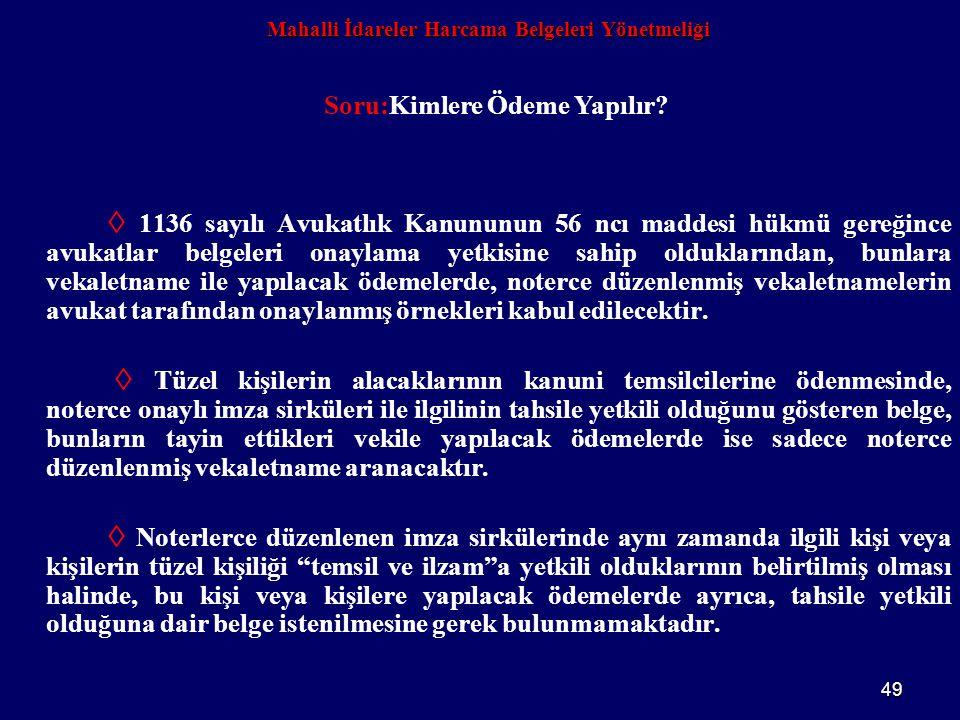 49 Mahalli İdareler Harcama Belgeleri Yönetmeliği  1136 sayılı Avukatlık Kanununun 56 ncı maddesi hükmü gereğince avukatlar belgeleri onaylama yetkis