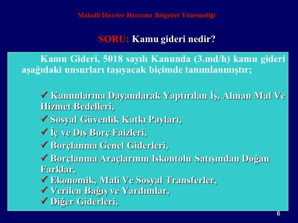 6 Kamu Gideri, 5018 sayılı Kanunda (3.md/h) kamu gideri aşağıdaki unsurları taşıyacak biçimde tanımlanmıştır;  Kanunlarına Dayanılarak Yaptırılan İş,