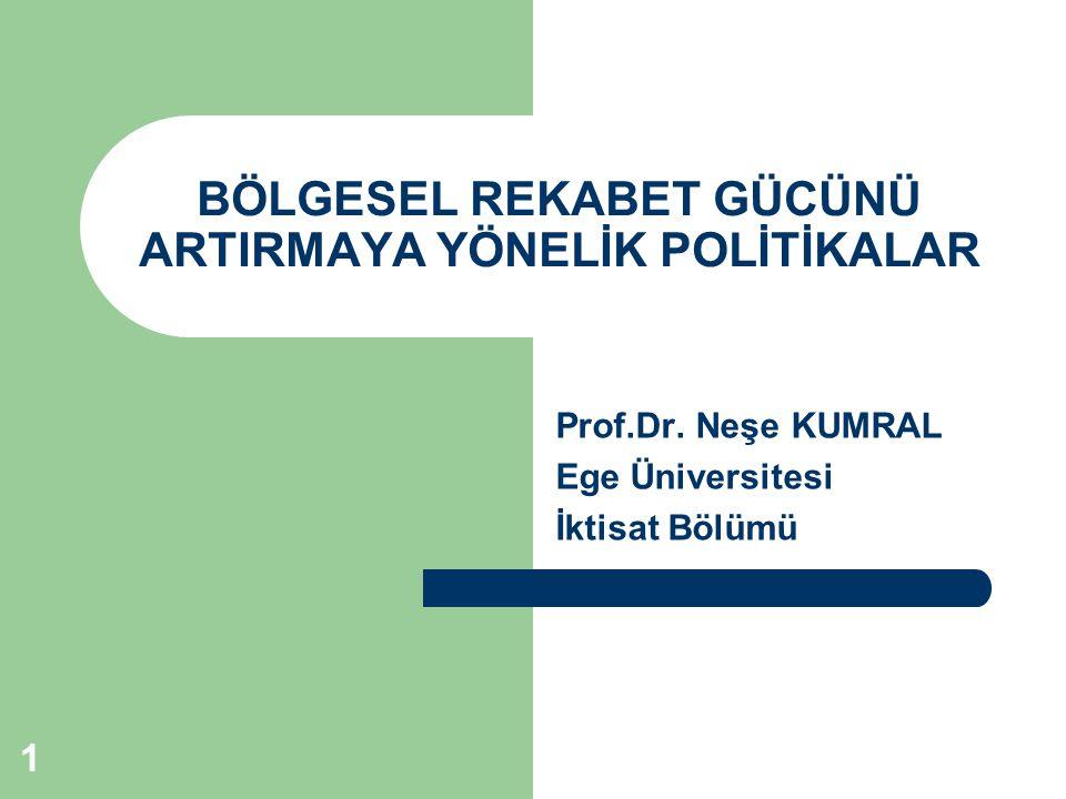 1 BÖLGESEL REKABET GÜCÜNÜ ARTIRMAYA YÖNELİK POLİTİKALAR Prof.Dr. Neşe KUMRAL Ege Üniversitesi İktisat Bölümü