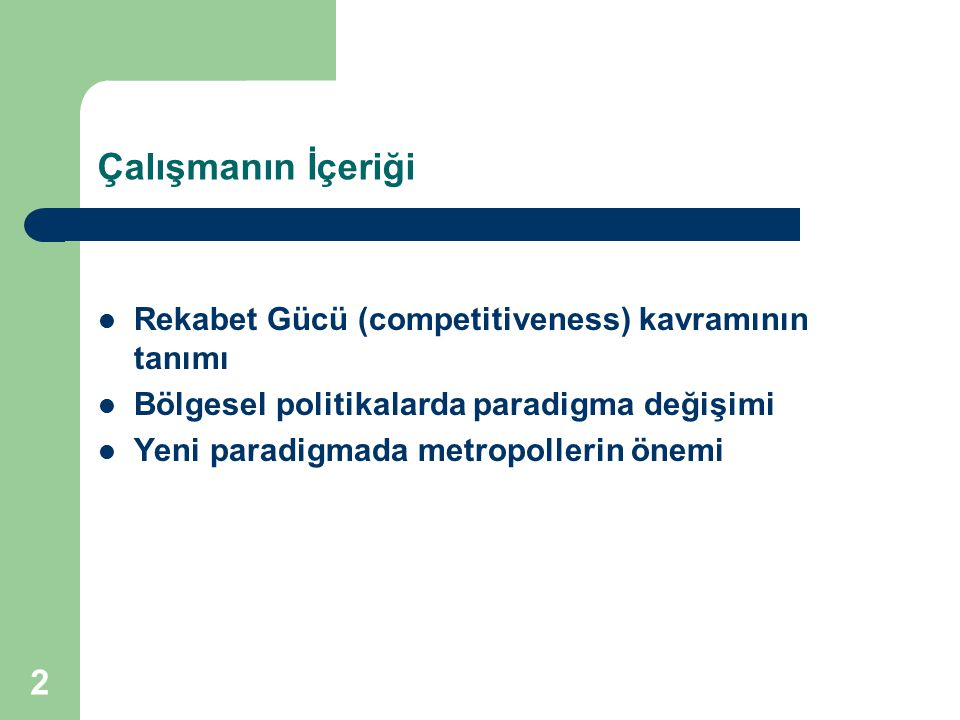 2 Çalışmanın İçeriği Rekabet Gücü (competitiveness) kavramının tanımı Bölgesel politikalarda paradigma değişimi Yeni paradigmada metropollerin önemi
