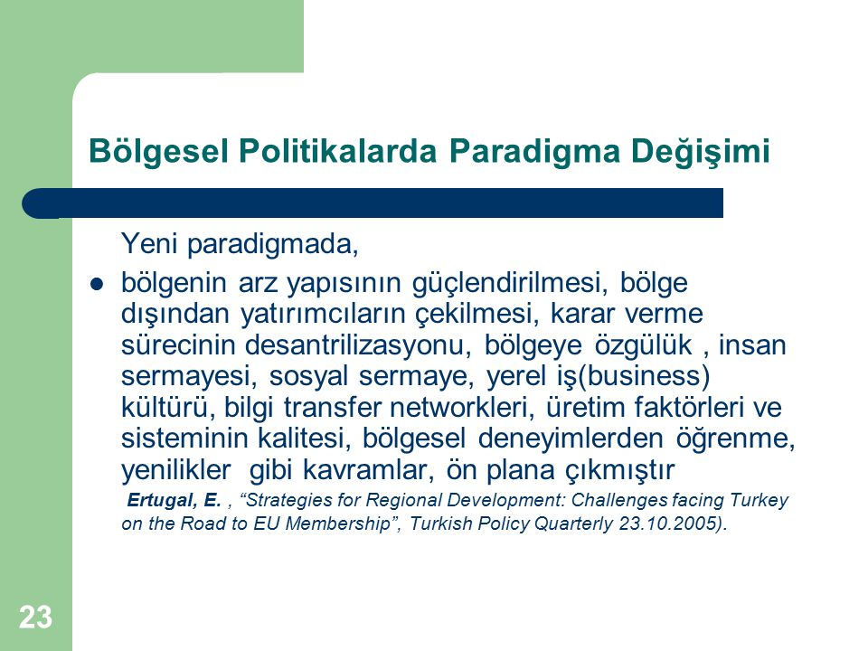 23 Bölgesel Politikalarda Paradigma Değişimi Yeni paradigmada, bölgenin arz yapısının güçlendirilmesi, bölge dışından yatırımcıların çekilmesi, karar