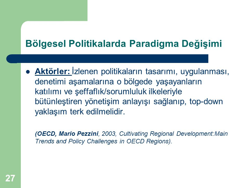 27 Bölgesel Politikalarda Paradigma Değişimi Aktörler: İzlenen politikaların tasarımı, uygulanması, denetimi aşamalarına o bölgede yaşayanların katılı