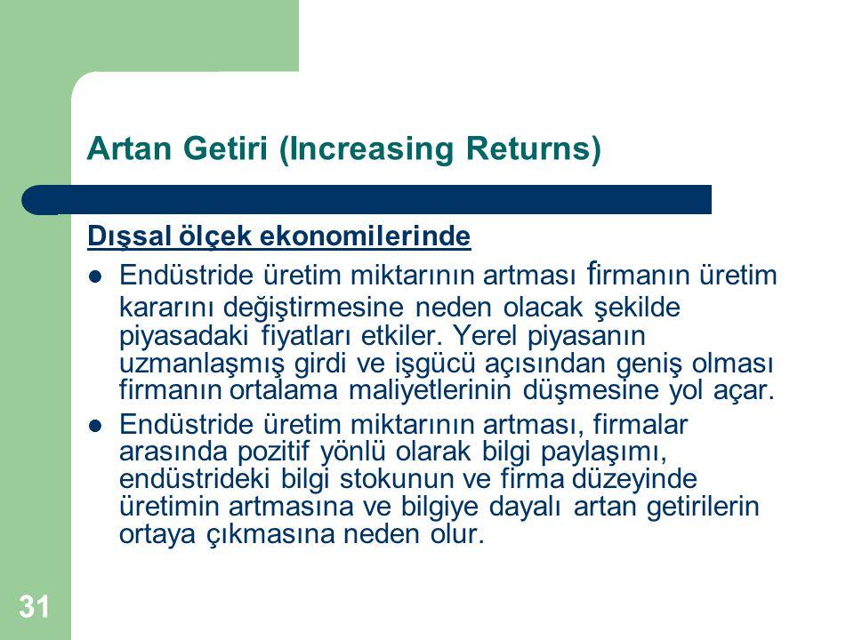 31 Artan Getiri (Increasing Returns) Dışsal ölçek ekonomilerinde Endüstride üretim miktarının artması f irmanın üretim kararını değiştirmesine neden o