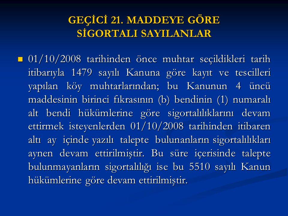 GEÇİCİ 21. MADDEYE GÖRE SİGORTALI SAYILANLAR 01/10/2008 tarihinden önce muhtar seçildikleri tarih itibarıyla 1479 sayılı Kanuna göre kayıt ve tescille