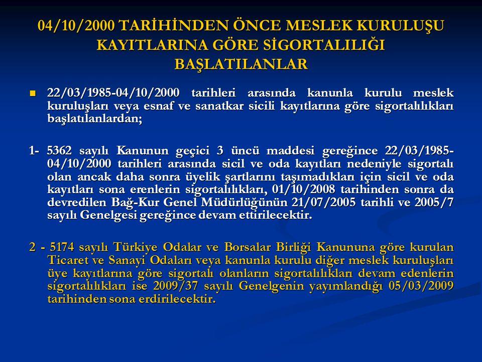 04/10/2000 TARİHİNDEN ÖNCE MESLEK KURULUŞU KAYITLARINA GÖRE SİGORTALILIĞI BAŞLATILANLAR 22/03/1985-04/10/2000 tarihleri arasında kanunla kurulu meslek