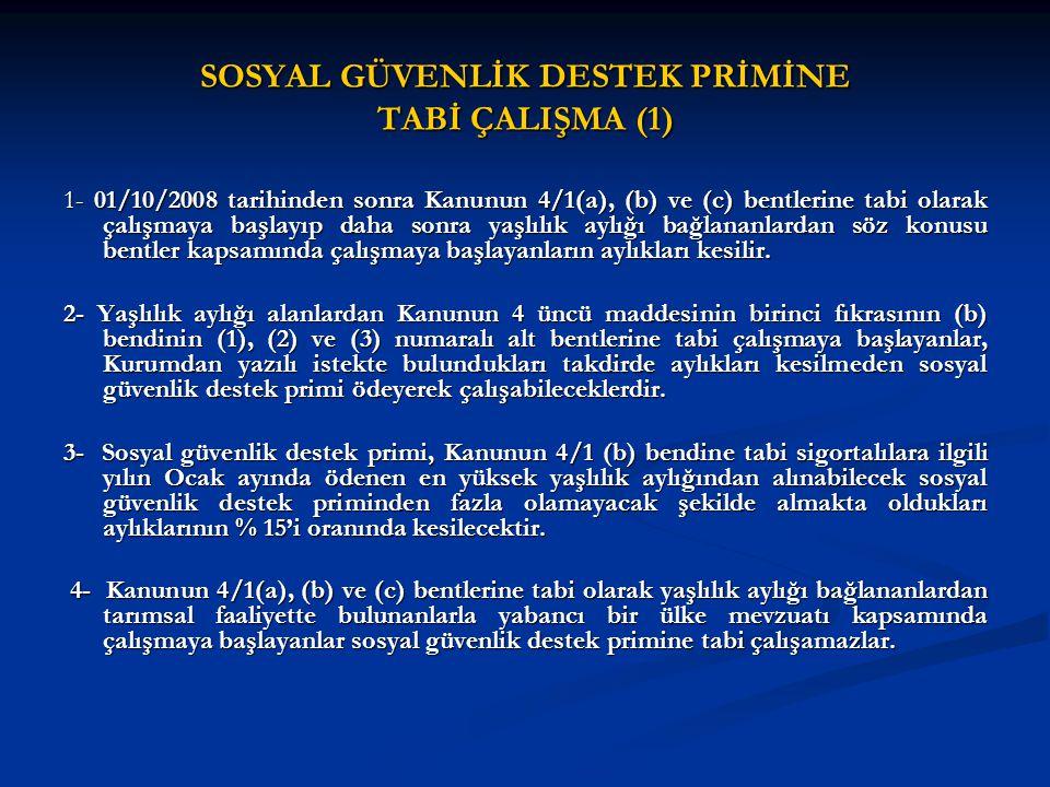 SOSYAL GÜVENLİK DESTEK PRİMİNE TABİ ÇALIŞMA (1) 1- 01/10/2008 tarihinden sonra Kanunun 4/1(a), (b) ve (c) bentlerine tabi olarak çalışmaya başlayıp da