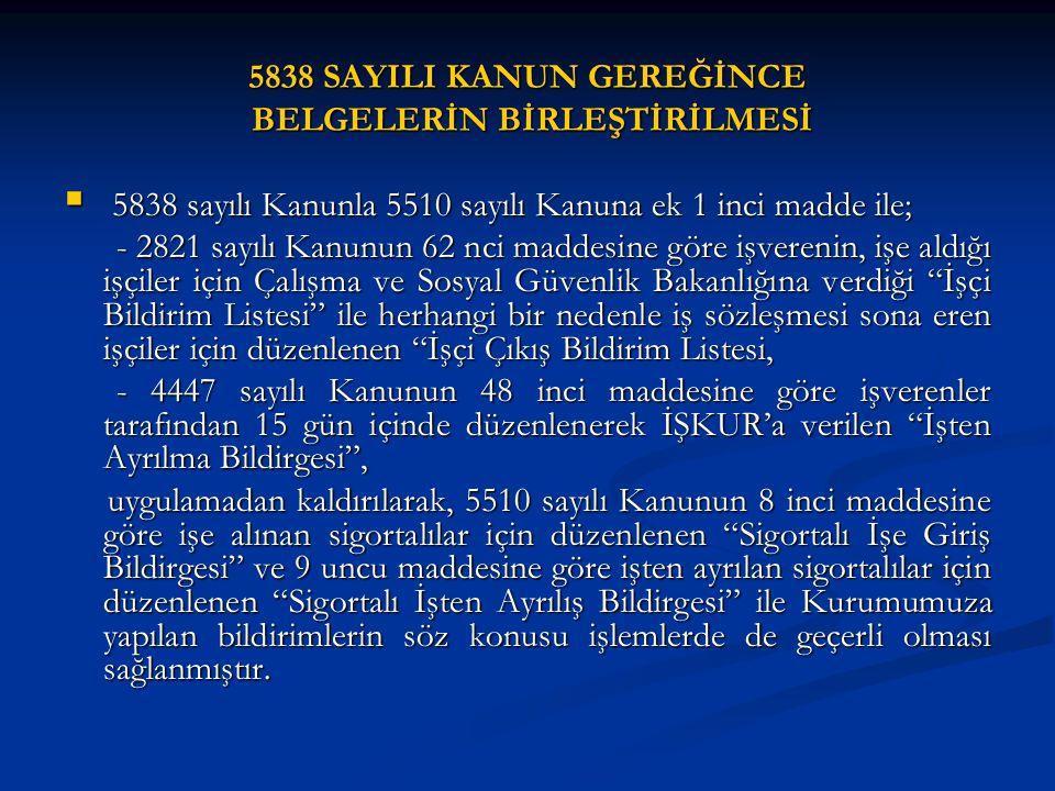 5838 SAYILI KANUN GEREĞİNCE BELGELERİN BİRLEŞTİRİLMESİ  5838 sayılı Kanunla 5510 sayılı Kanuna ek 1 inci madde ile; - 2821 sayılı Kanunun 62 nci madd