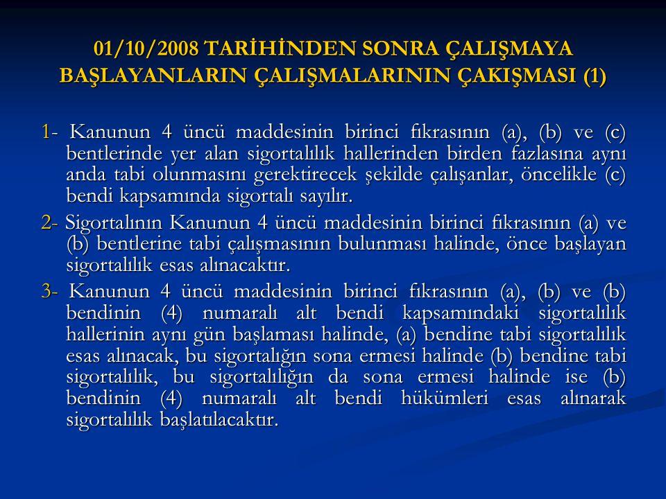 01/10/2008 TARİHİNDEN SONRA ÇALIŞMAYA BAŞLAYANLARIN ÇALIŞMALARININ ÇAKIŞMASI (1) 1- Kanunun 4 üncü maddesinin birinci fıkrasının (a), (b) ve (c) bentl