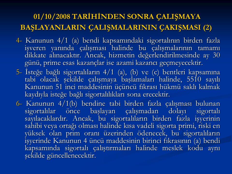 01/10/2008 TARİHİNDEN SONRA ÇALIŞMAYA BAŞLAYANLARIN ÇALIŞMALARININ ÇAKIŞMASI (2) 01/10/2008 TARİHİNDEN SONRA ÇALIŞMAYA BAŞLAYANLARIN ÇALIŞMALARININ ÇA