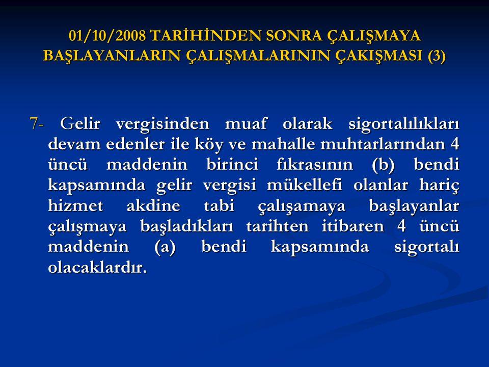 01/10/2008 TARİHİNDEN SONRA ÇALIŞMAYA BAŞLAYANLARIN ÇALIŞMALARININ ÇAKIŞMASI (3) 7- Gelir vergisinden muaf olarak sigortalılıkları devam edenler ile k