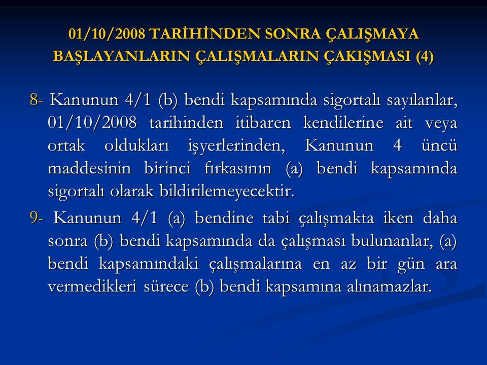 01/10/2008 TARİHİNDEN SONRA ÇALIŞMAYA BAŞLAYANLARIN ÇALIŞMALARIN ÇAKIŞMASI (4) 8- Kanunun 4/1 (b) bendi kapsamında sigortalı sayılanlar, 01/10/2008 ta