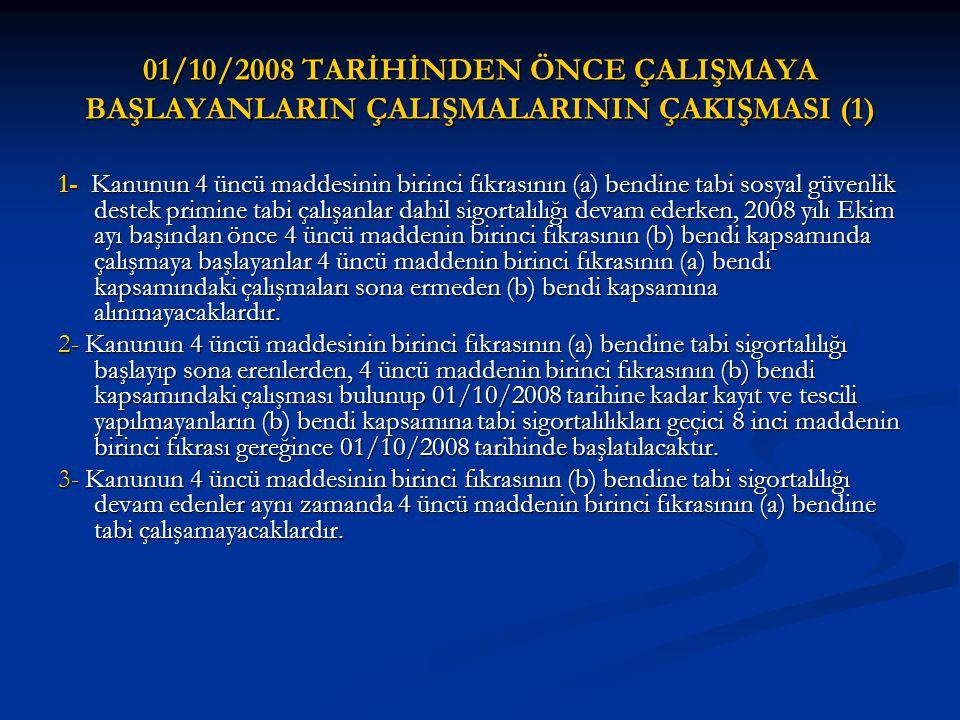 01/10/2008 TARİHİNDEN ÖNCE ÇALIŞMAYA BAŞLAYANLARIN ÇALIŞMALARININ ÇAKIŞMASI (1) 1- Kanunun 4 üncü maddesinin birinci fıkrasının (a) bendine tabi sosya