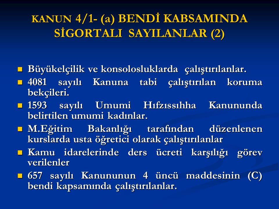 KANUN 4/1- (a) BENDİ KABSAMINDA SİGORTALI SAYILANLAR (2) Büyükelçilik ve konsolosluklarda çalıştırılanlar. Büyükelçilik ve konsolosluklarda çalıştırıl