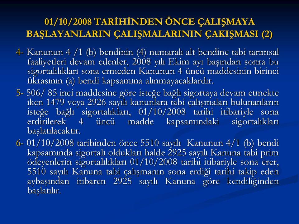 01/10/2008 TARİHİNDEN ÖNCE ÇALIŞMAYA BAŞLAYANLARIN ÇALIŞMALARININ ÇAKIŞMASI (2) 4- Kanunun 4 /1 (b) bendinin (4) numaralı alt bendine tabi tarımsal fa