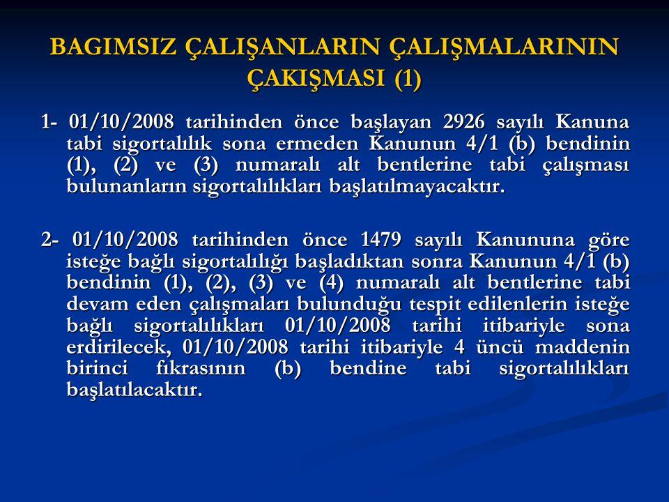 BAGIMSIZ ÇALIŞANLARIN ÇALIŞMALARININ ÇAKIŞMASI (1) 1- 01/10/2008 tarihinden önce başlayan 2926 sayılı Kanuna tabi sigortalılık sona ermeden Kanunun 4/