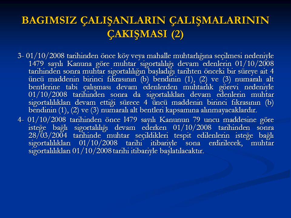 BAGIMSIZ ÇALIŞANLARIN ÇALIŞMALARININ ÇAKIŞMASI (2) 3- 01/10/2008 tarihinden önce köy veya mahalle muhtarlığına seçilmesi nedeniyle 1479 sayılı Kanuna