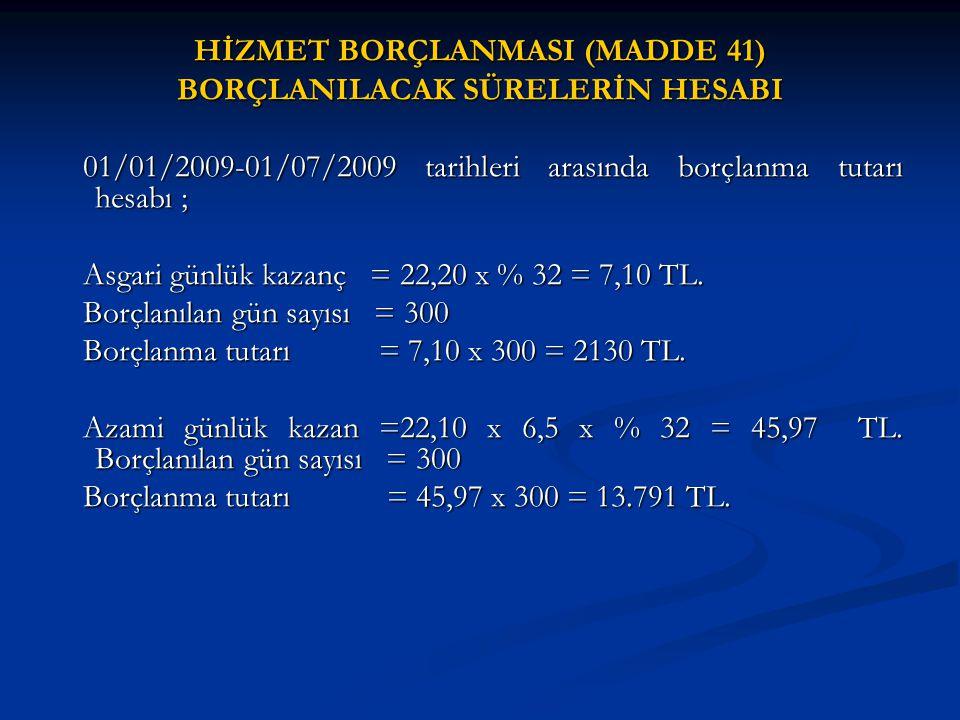 HİZMET BORÇLANMASI (MADDE 41) BORÇLANILACAK SÜRELERİN HESABI 01/01/2009-01/07/2009 tarihleri arasında borçlanma tutarı hesabı ; 01/01/2009-01/07/2009