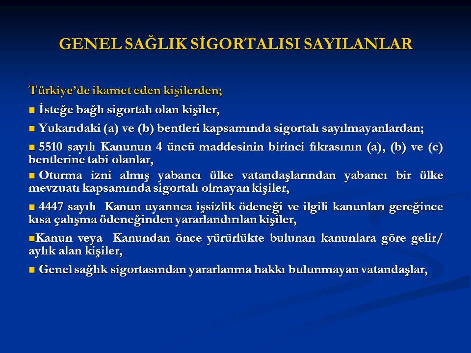 GENEL SAĞLIK SİGORTALISI SAYILANLAR Türkiye'de ikamet eden kişilerden; İsteğe bağlı sigortalı olan kişiler, İsteğe bağlı sigortalı olan kişiler, Yukar