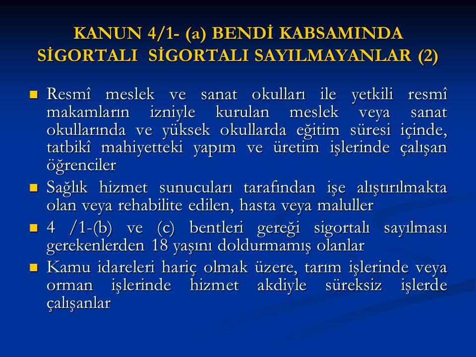 KANUN 4/1- (a) BENDİ KABSAMINDA SİGORTALI SİGORTALI SAYILMAYANLAR (2) Resmî meslek ve sanat okulları ile yetkili resmî makamların izniyle kurulan mesl