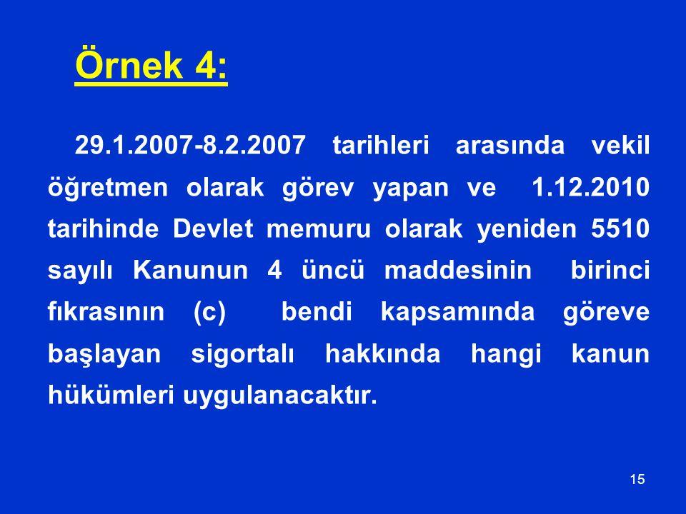 15 Örnek 4: 29.1.2007-8.2.2007 tarihleri arasında vekil öğretmen olarak görev yapan ve 1.12.2010 tarihinde Devlet memuru olarak yeniden 5510 sayılı Ka