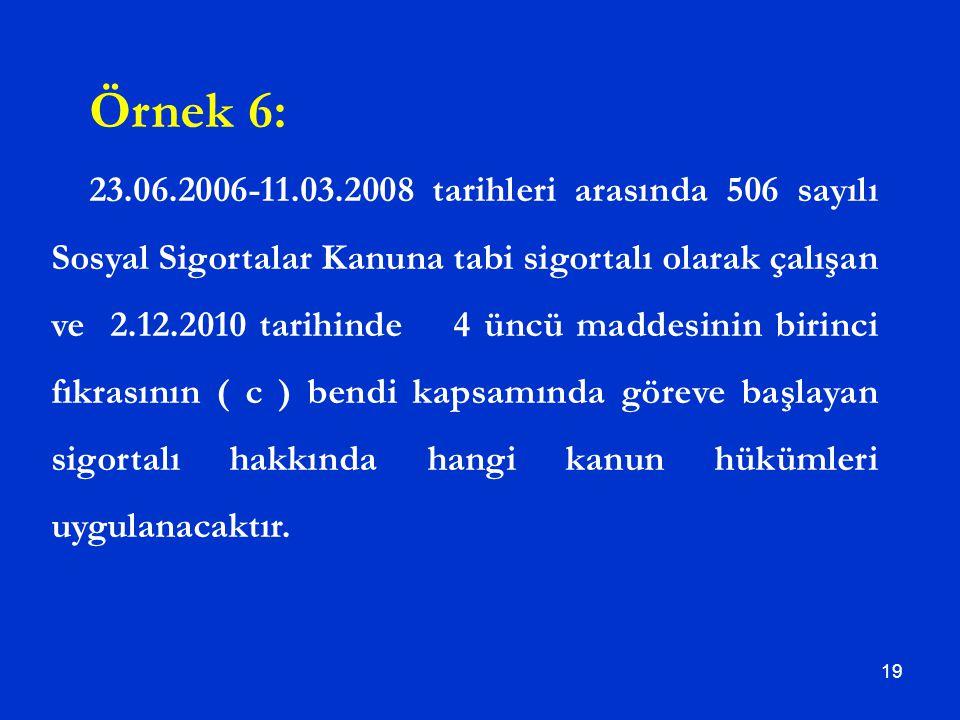 19 Örnek 6: 23.06.2006-11.03.2008 tarihleri arasında 506 sayılı Sosyal Sigortalar Kanuna tabi sigortalı olarak çalışan ve 2.12.2010 tarihinde 4 üncü m