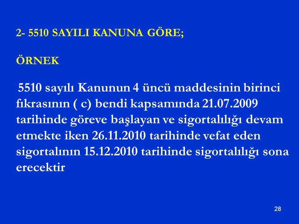 28 2- 5510 SAYILI KANUNA GÖRE; ÖRNEK 5510 sayılı Kanunun 4 üncü maddesinin birinci fıkrasının ( c) bendi kapsamında 21.07.2009 tarihinde göreve başlay